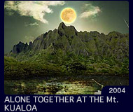 ALONE TOGETHER AT THE Mt.KUALOA