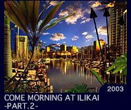 COME MORNING AT ILIKAI -PART.2-